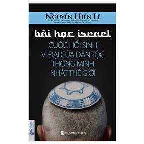 Bài Học Israel - Cuộc Hồi Sinh Vĩ Đại Của Dân Tộc Thông Minh Nhất Thế Giới