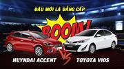 Nên chọn mua Hyundai Accent hay Toyota Vios?