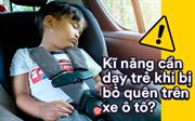 7 kỹ năng thoát hiểm cho trẻ em khi bị kẹt trên xe ô tô