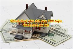Hướng dẫn cách tính thuế nhà đất trên 700 triệu chi tiết