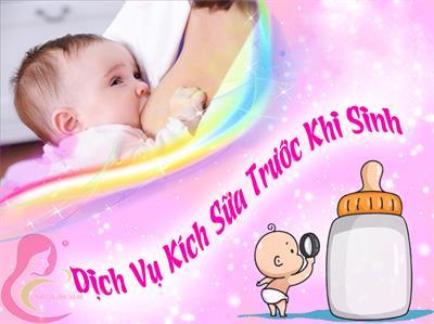 Dịch Vụ Kích Sữa Trước Khi Sinh